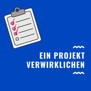 Ein Projekt verwirklichen